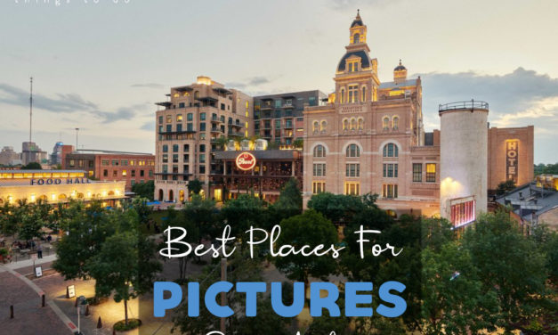 Best Places to take Pictures in San Antonio – Top 10 Photoshoot Locations